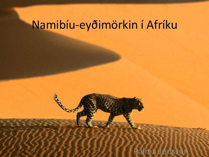 Namibíu-eyðimörkin í Afríku                  Pálma Jónsson