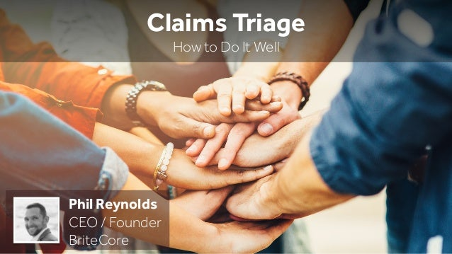 Claims Triage How to Do It Well Phil Reynolds CEO / Founder BriteCore