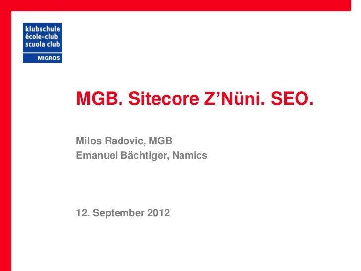 MGB. Sitecore Z'Nüni. SEO.Milos Radovic, MGBEmanuel Bächtiger, Namics12. September 2012