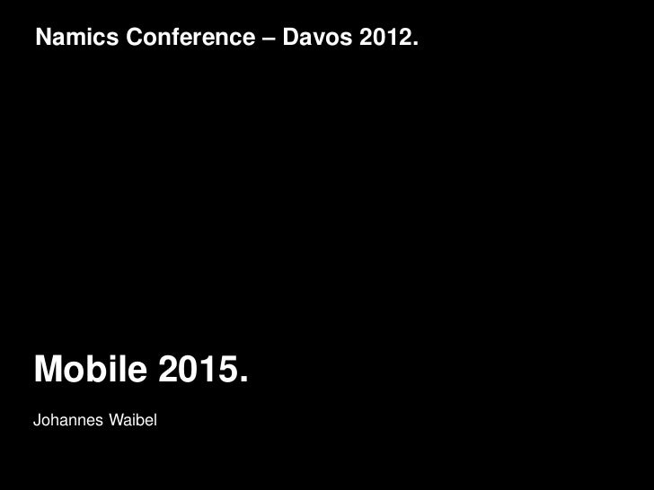 Namics Conference – Davos 2012.Mobile 2015.Johannes Waibel