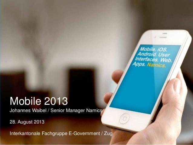 Namics. Mobile 2013 Johannes Waibel / Senior Manager Namics 28. August 2013 Interkantonale Fachgruppe E-Government / Zug