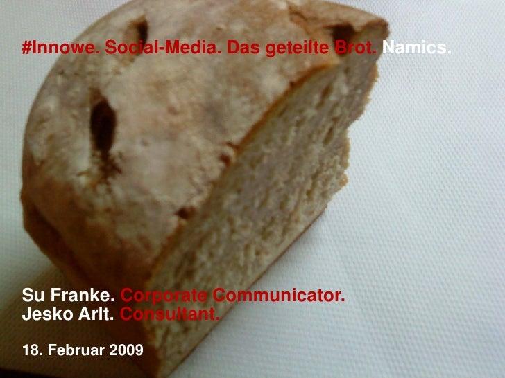 #Innowe. Social-Media. Das geteilte Brot. Namics.Su Franke. Corporate Communicator.Jesko Arlt. Consultant.18. Februar 2009