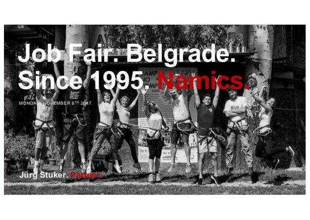 Job Fair. Belgrade. Since 1995. Namics. MONDAY, NOVEMBER 6TH 2017 Jürg Stuker. Partner.