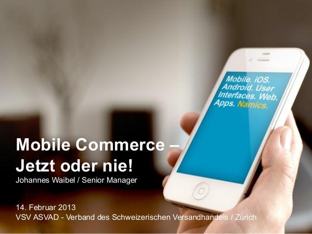 Mobile Commerce – Jetzt oder nie! Johannes Waibel / Senior Manager 14. Februar 2013 VSV ASVAD - Verband des Schweizerische...