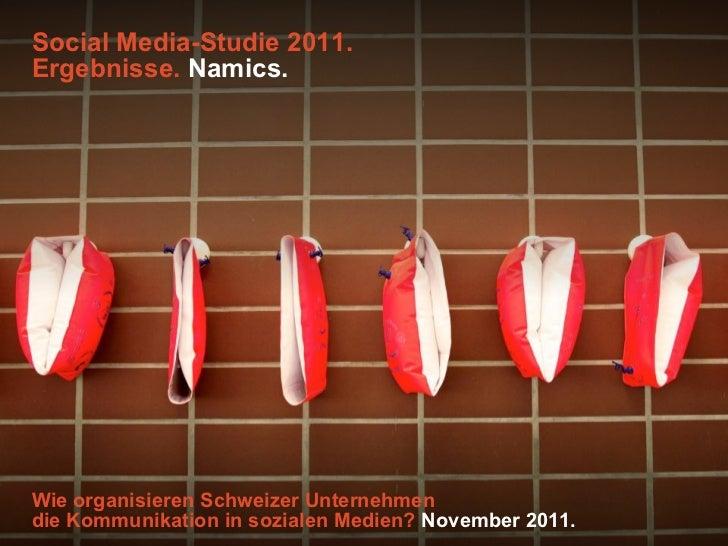 Social Media-Studie 2011.Ergebnisse. Namics.Wie organisieren Schweizer Unternehmendie Kommunikation in sozialen Medien? No...