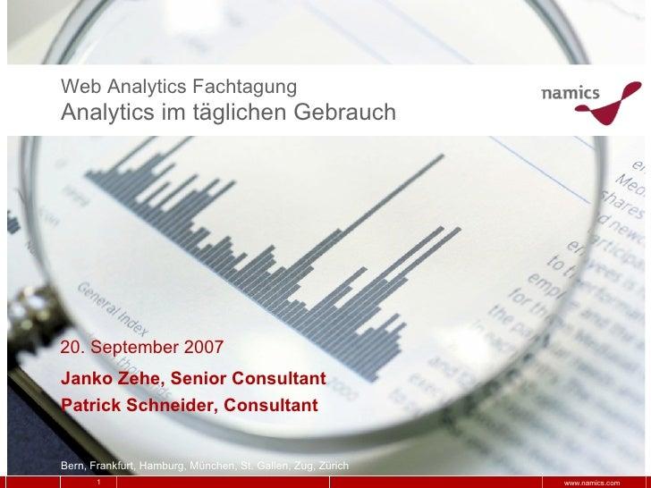 Web Analytics FachtagungAnalytics im täglichen Gebrauch20. September 2007Janko Zehe, Senior ConsultantPatrick Schneider, C...