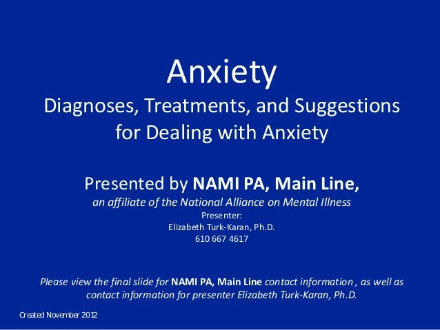Created November 2012 Anxiety Diagnoses, Treatments, and Suggestions for Dealing with Anxiety Presented by NAMI PA, Main L...