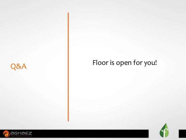 Floor is open for you! Q&A