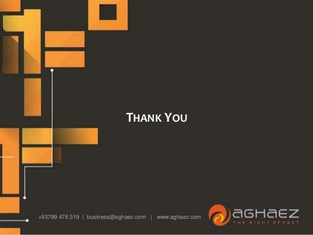THANK YOU +93799 476 519   business@aghaez.com   www.aghaez.com