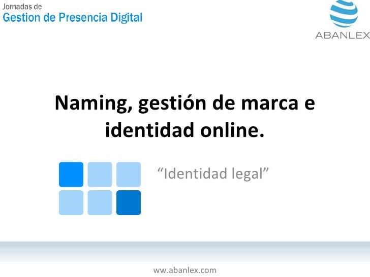 """Naming, gestión de marca e identidad online. """" Identidad legal"""" ww.abanlex.com"""