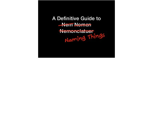 Naming Things A Definitive Guide to Nem Nomen Nemonclatuer