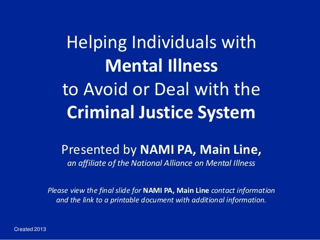 Created 2013 Helping Individuals with Mental Illness to Avoid or Deal with the Criminal Justice System Presented by NAMI P...