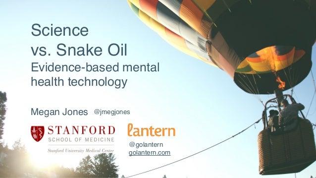 Science vs. Snake Oil Evidence-based mental health technology Megan Jones @golantern golantern.com @jmegjones