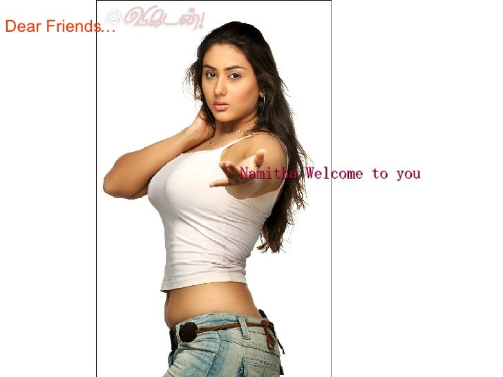 Dear Friends… Namitha Welcome to you