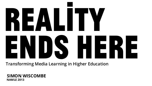 Reality Ends Here SIMON WISCOMBE NAMLE 2013 Transforming Media Learning in Higher Education