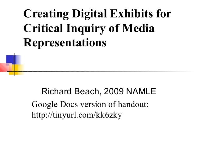 Creating Digital Exhibits for Critical Inquiry of Media Representations Richard Beach, 2009 NAMLE Google Docs version of h...