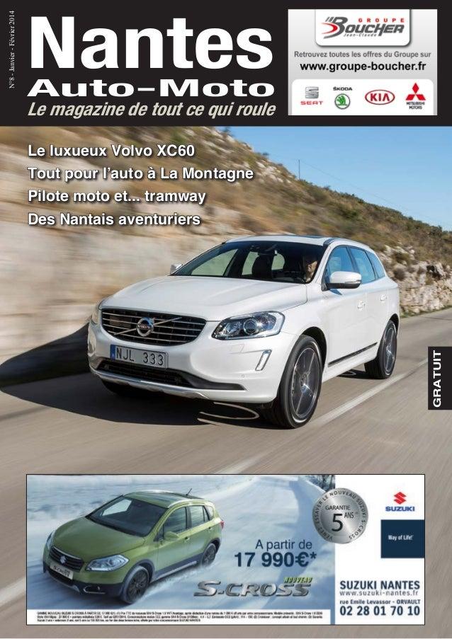GRATUIT NantesAuto-Moto N°8-Janvier-Février2014 Le magazine de tout ce qui roule Le luxueux Volvo XC60 Tout pour l'auto à ...