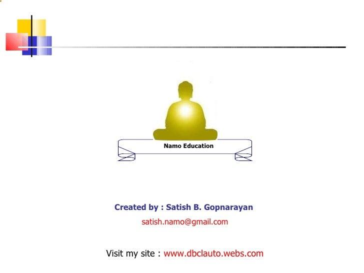 Visit my site :  www.dbclauto.webs.com Created by : Satish B. Gopnarayan  [email_address] Namo Education