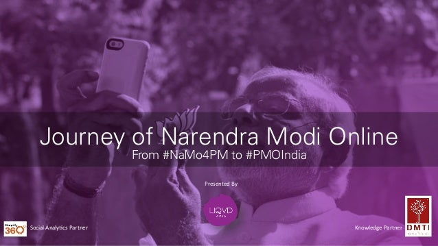 Journey of Narendra Modi Online From #NaMo4PM to #PMOIndia Knowledge	   Partner	   Social	   Analy3cs	   Partner	    Prese...