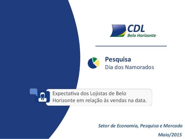 Pesquisa Dia dos Namorados Maio/2015 Setor de Economia, Pesquisa e Mercado