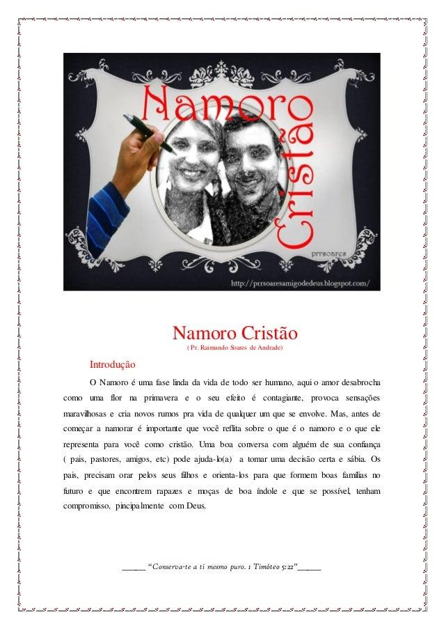 Namoro Cristão ( Pr. Raimundo Soares de Andrade) Introdução O Namoro é uma fase linda da vida de todo ser humano, aqui o a...