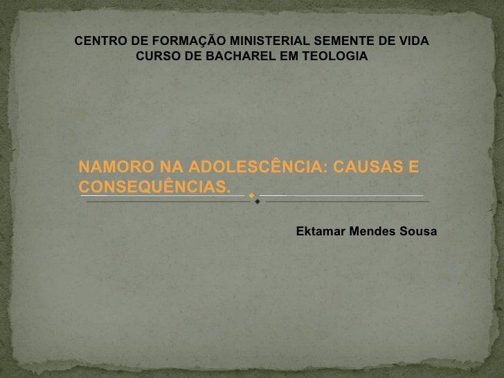 CENTRO DE FORMAÇÃO MINISTERIAL SEMENTE DE VIDA CURSO DE BACHAREL EM TEOLOGIA Ektamar Mendes Sousa NAMORO NA ADOLESCÊNCIA: ...