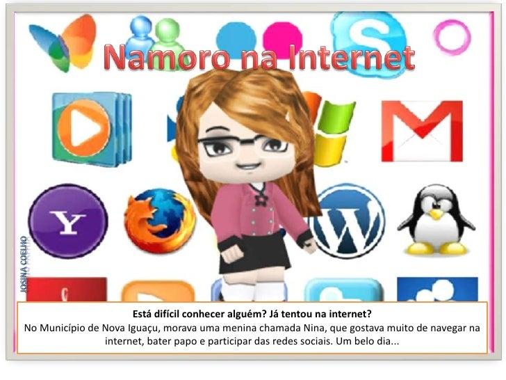 Namoro na Internet<br />Josina Coelho<br />Está difícil conhecer alguém? Já tentou na internet? <br />No Município de Nova...