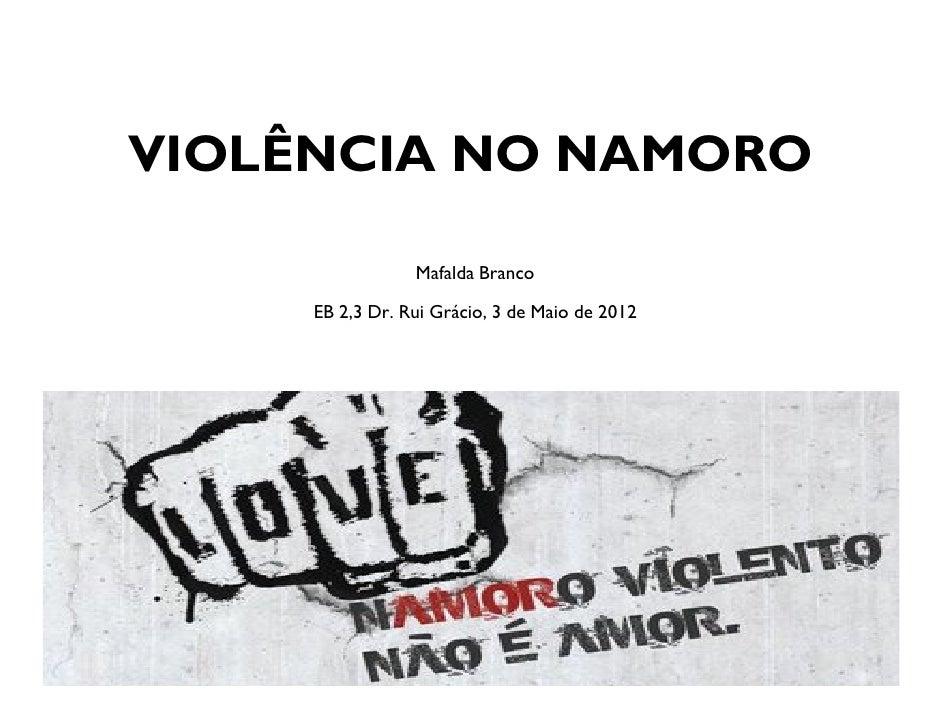 VIOLÊNCIA NO NAMORO                 Mafalda Branco     EB 2,3 Dr. Rui Grácio, 3 de Maio de 2012
