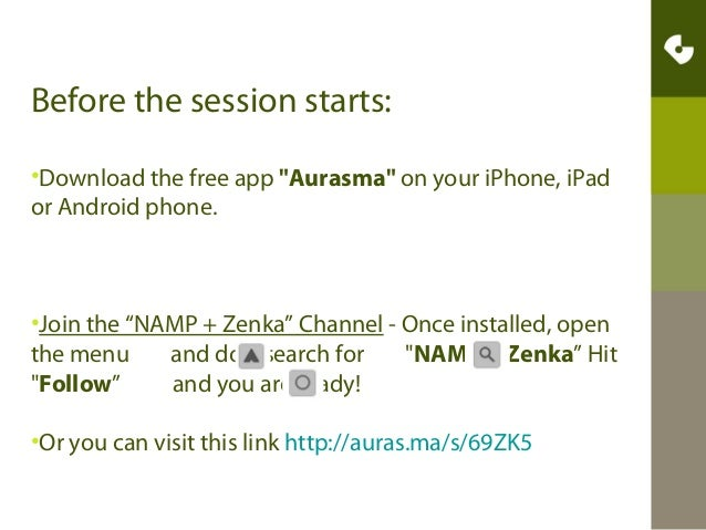 """Before the session starts: •Download the free app """"Aurasma"""" on your iPhone, iPad or Android phone.  •Join the """"NAMP + Zenk..."""