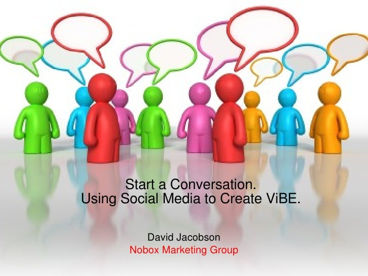 Start a Conversation. Using Social Media to Create ViBE. David Jacobson Nobox Marketing Group