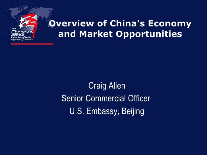 Overview of China's Economy  and Market Opportunities  Craig Allen Senior Commercial Officer  U.S. Embassy, Beijing