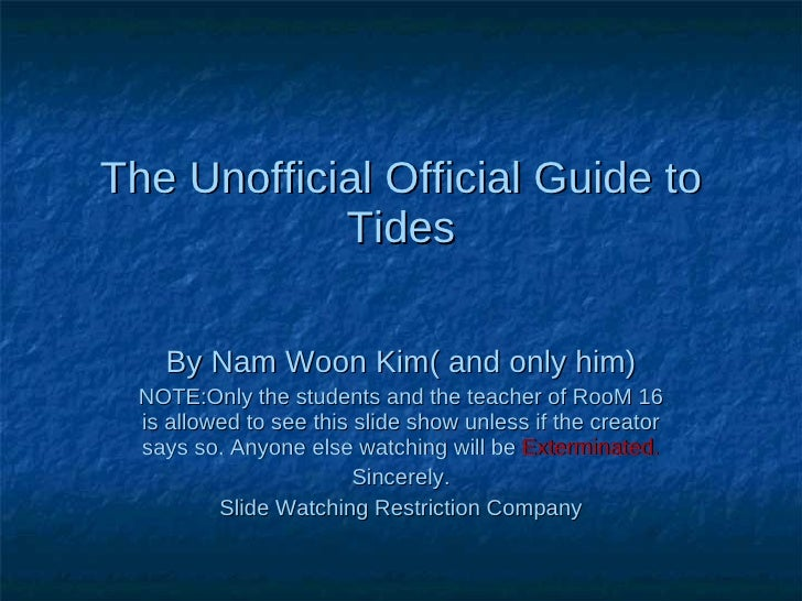 The Unofficial Official Guide to Tides By Nam Woon Kim( and only him) NOTE:Only the students and the teacher of RooM 16 is...