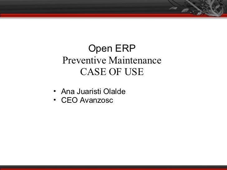 Open ERP  Preventive Maintenance      CASE OF USE• Ana Juaristi Olalde• CEO Avanzosc