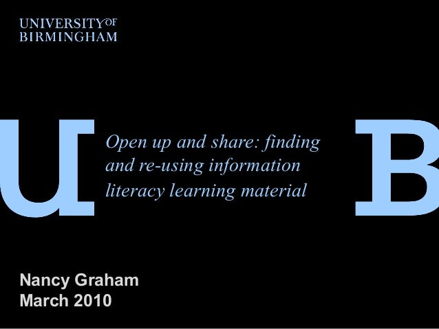 Open up and share: finding and re-using information literacy learning material Nancy Graham March 2010