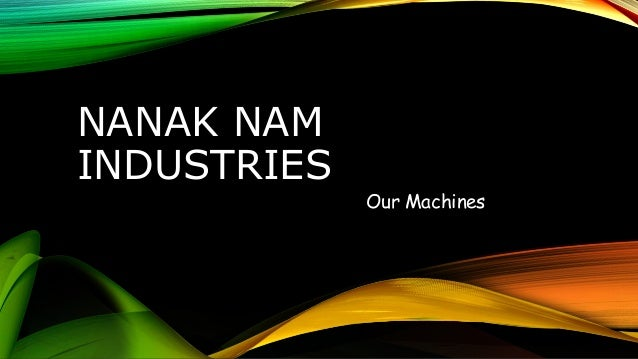 NANAK NAM  INDUSTRIES  Our Machines