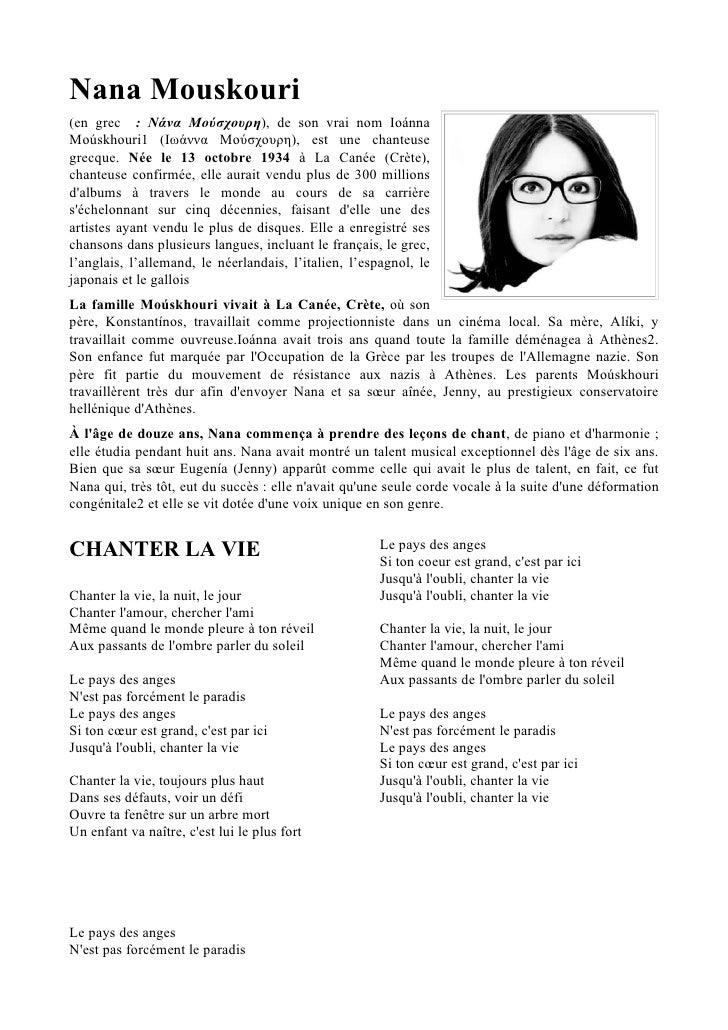 Nana Mouskouri(en grec : Nάνα Μούσχουρη), de son vrai nom IoánnaMoúskhouri1 (Ιωάννα Μούσχουρη), est une chanteusegrecque. ...