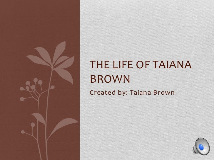Created by: Taiana Brown<br />The LIFe of taianabRown<br />