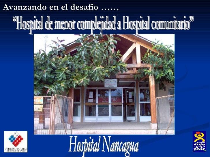 """Avanzando en el desafío …… """"Hospital de menor complejidad a Hospital comunitario"""" Hospital Nancagua"""