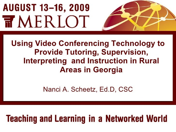 <ul><li>Nanci A. Scheetz, Ed.D, CSC </li></ul><ul><ul><li>Using Video Conferencing Technology to Provide Tutoring, Supervi...