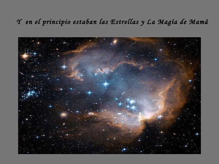 Y  en el principio estaban las Estrellas y La Magía de Mamá
