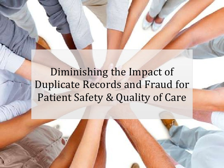 Diminishing the Impact ofDuplicate Records and Fraud forPatient Safety & Quality of Care                               You...