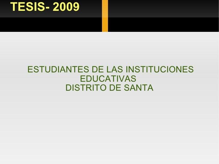 ESTUDIANTES DE LAS INSTITUCIONES EDUCATIVAS  DISTRITO DE SANTA  TESIS- 2009