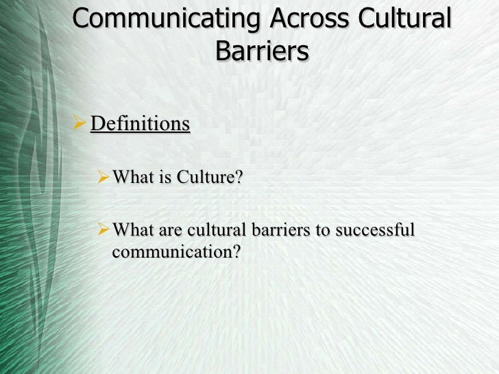barriers to communication across culture Cultural barriers in communication ought identifying the cultural barriers to effective communication the meaning of common hand gestures widely used across.