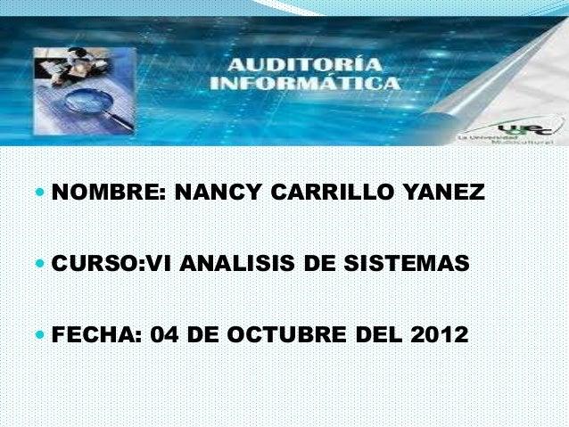  NOMBRE: NANCY CARRILLO YANEZ CURSO:VI ANALISIS DE SISTEMAS FECHA: 04 DE OCTUBRE DEL 2012