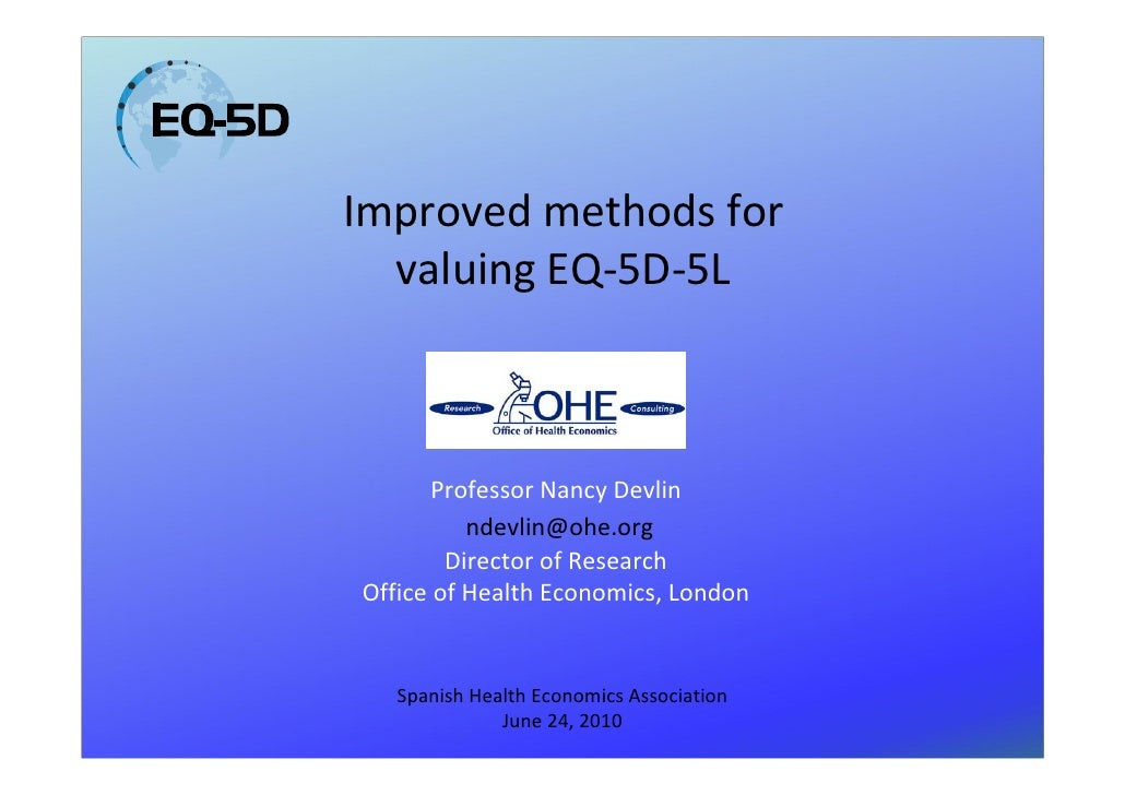 Improved methods for   valuing EQ-5D-5L           Professor Nancy Devlin           ndevlin@ohe.org         Director of Res...
