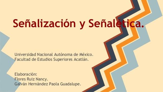 Señalización y Señalética. Universidad Nacional Autónoma de México. Facultad de Estudios Superiores Acatlán. Elaboración: ...