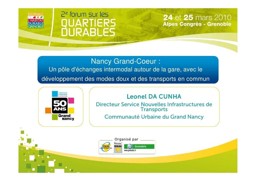 Nancy Grand-Coeur :   Un pôle d'échanges intermodal autour de la gare, avec le développement des modes doux et des transpo...