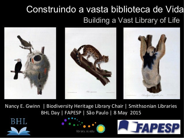 Nancy E. Gwinn | Biodiversity Heritage Library Chair | Smithsonian Libraries BHL Day | FAPESP | São Paulo | 8 May 2015 lib...