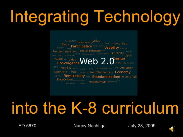 Integrating Technology into the K-8 curriculum ED 5670 Nancy Nachtigal  July 28, 2009