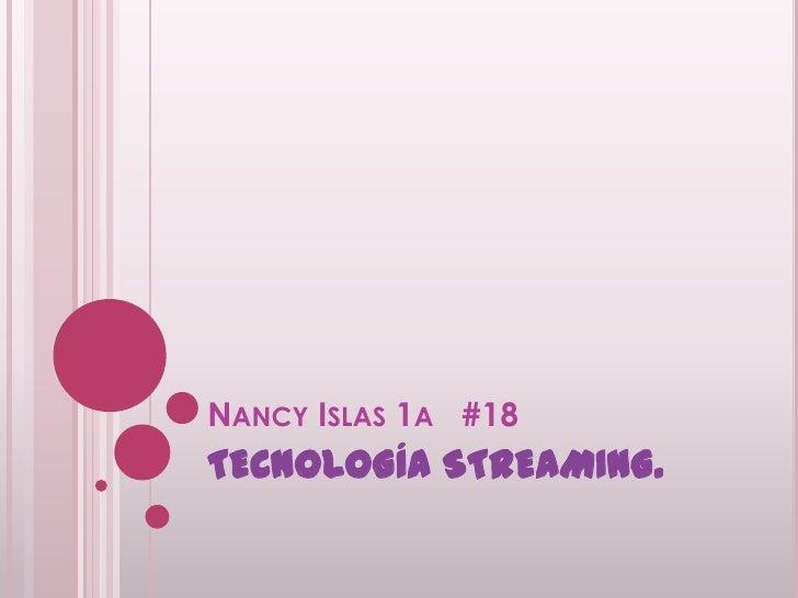 Nancy Islas 1a   #18<br />TECNOLOGÍA STREAMING.<br />